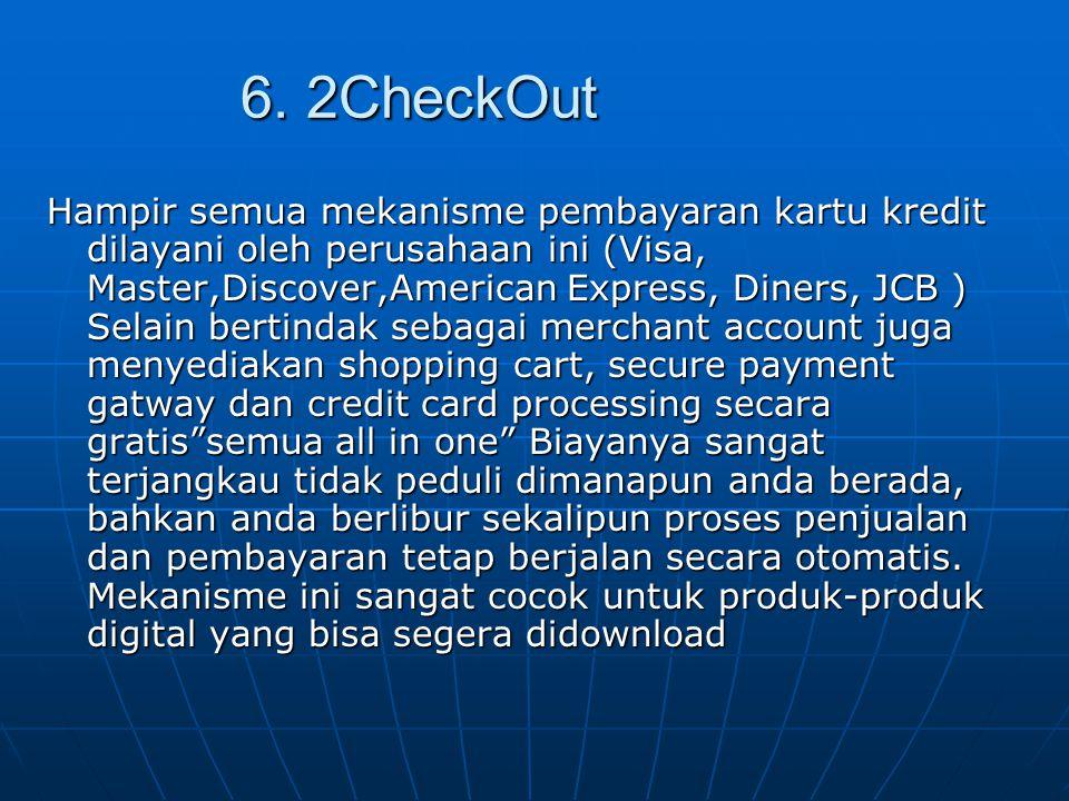 6. 2CheckOut Hampir semua mekanisme pembayaran kartu kredit dilayani oleh perusahaan ini (Visa, Master,Discover,American Express, Diners, JCB ) Selain