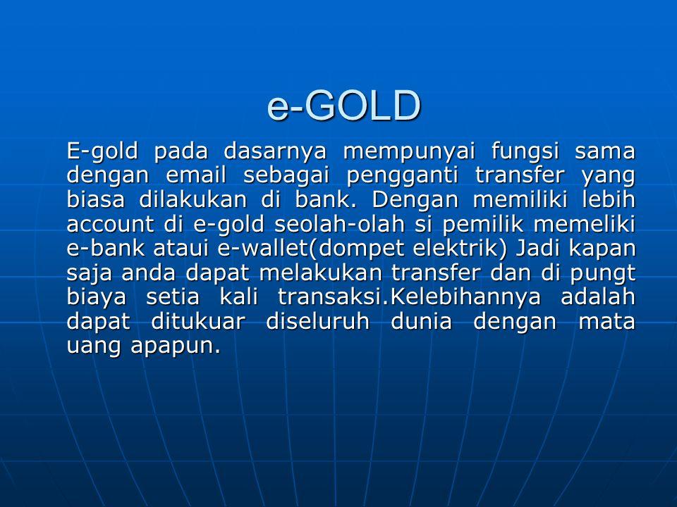 e-GOLD E-gold pada dasarnya mempunyai fungsi sama dengan email sebagai pengganti transfer yang biasa dilakukan di bank.