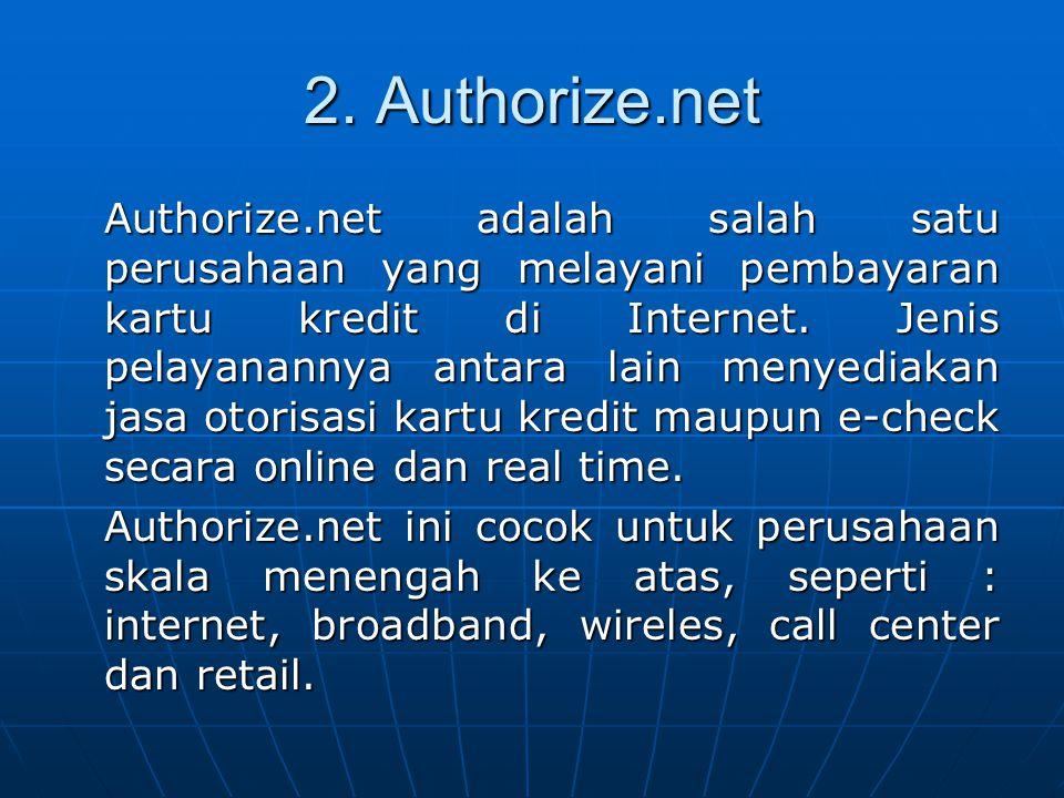 2. Authorize.net Authorize.net adalah salah satu perusahaan yang melayani pembayaran kartu kredit di Internet. Jenis pelayanannya antara lain menyedia