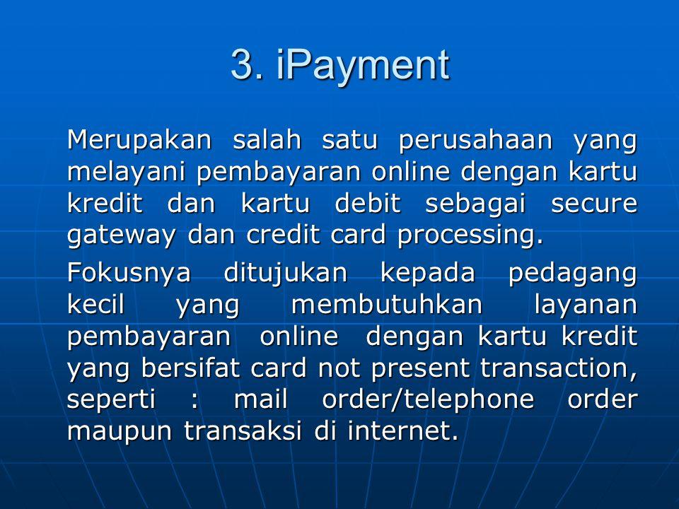 3. iPayment Merupakan salah satu perusahaan yang melayani pembayaran online dengan kartu kredit dan kartu debit sebagai secure gateway dan credit card