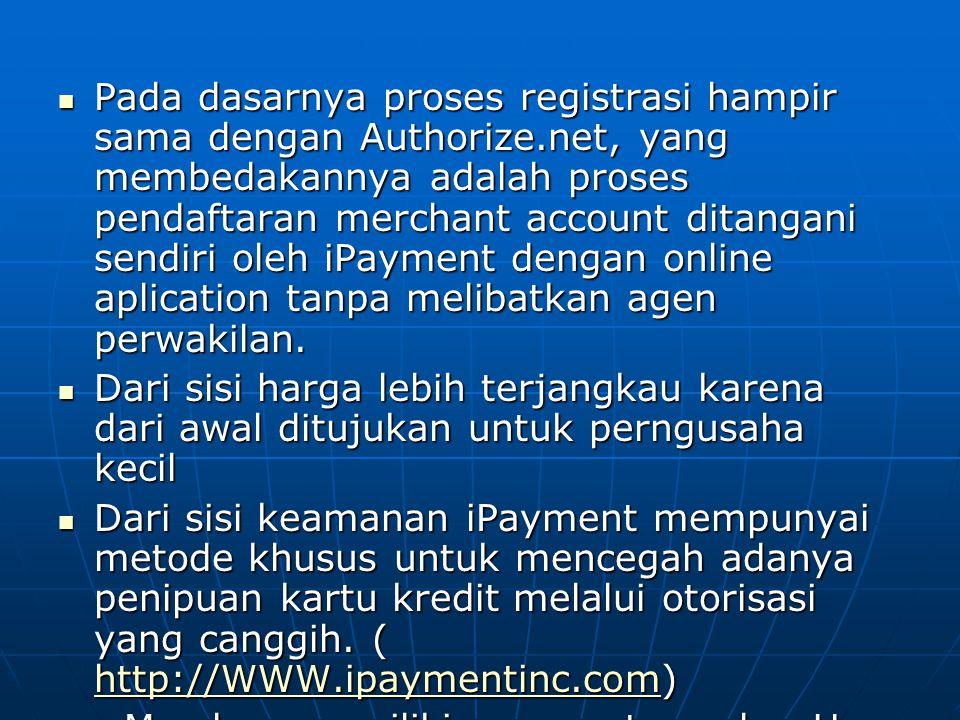 Pada dasarnya proses registrasi hampir sama dengan Authorize.net, yang membedakannya adalah proses pendaftaran merchant account ditangani sendiri oleh iPayment dengan online aplication tanpa melibatkan agen perwakilan.