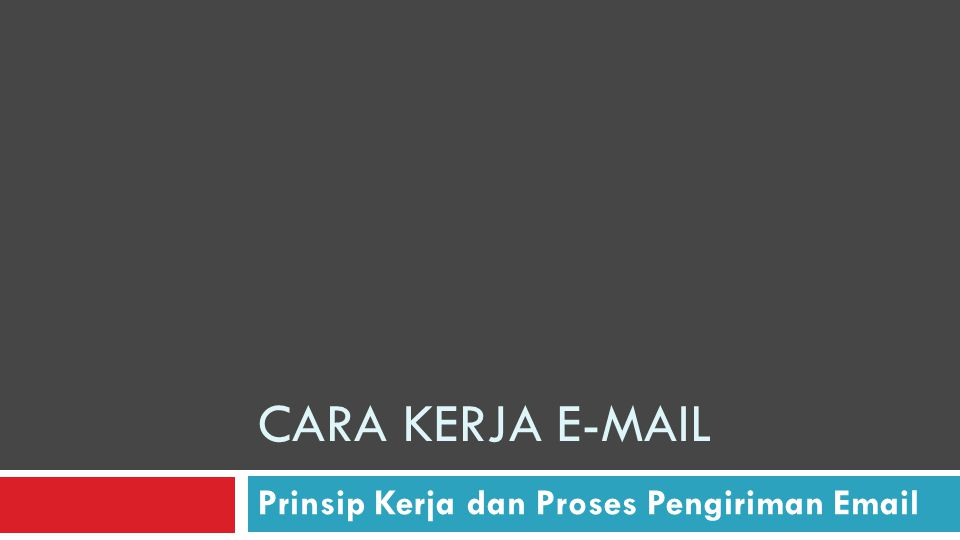 CARA KERJA E-MAIL Prinsip Kerja dan Proses Pengiriman Email