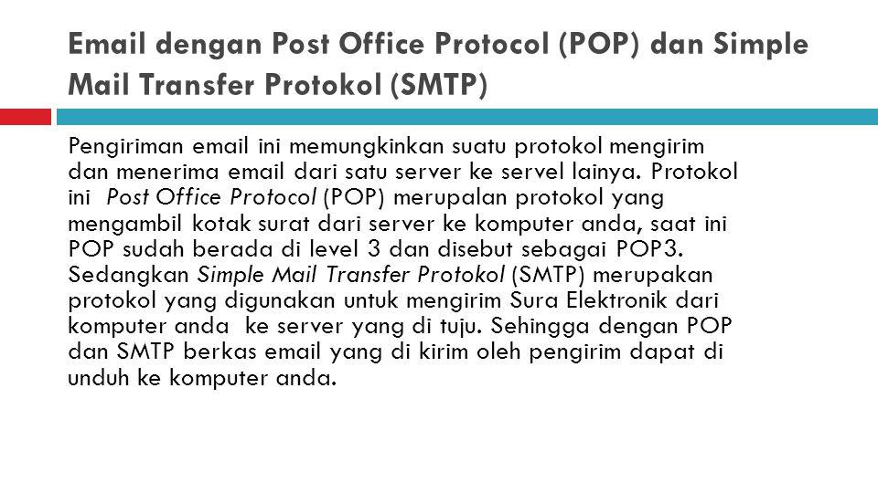 Email dengan Post Office Protocol (POP) dan Simple Mail Transfer Protokol (SMTP) Pengiriman email ini memungkinkan suatu protokol mengirim dan menerim