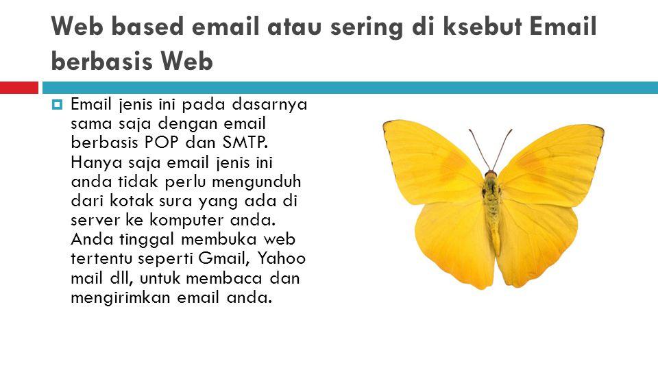 Web based email atau sering di ksebut Email berbasis Web  Email jenis ini pada dasarnya sama saja dengan email berbasis POP dan SMTP. Hanya saja emai