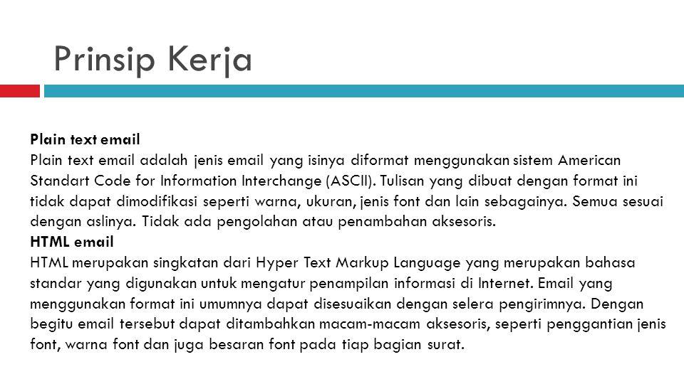 Prinsip Kerja Plain text email Plain text email adalah jenis email yang isinya diformat menggunakan sistem American Standart Code for Information Inte