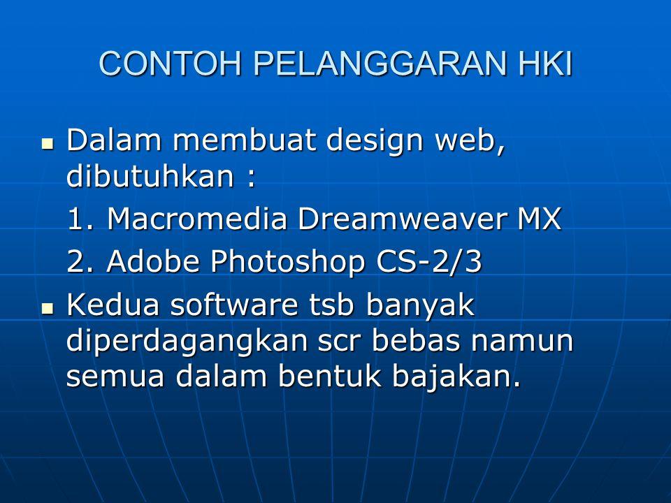 CONTOH PELANGGARAN HKI Dalam membuat design web, dibutuhkan : Dalam membuat design web, dibutuhkan : 1. Macromedia Dreamweaver MX 2. Adobe Photoshop C