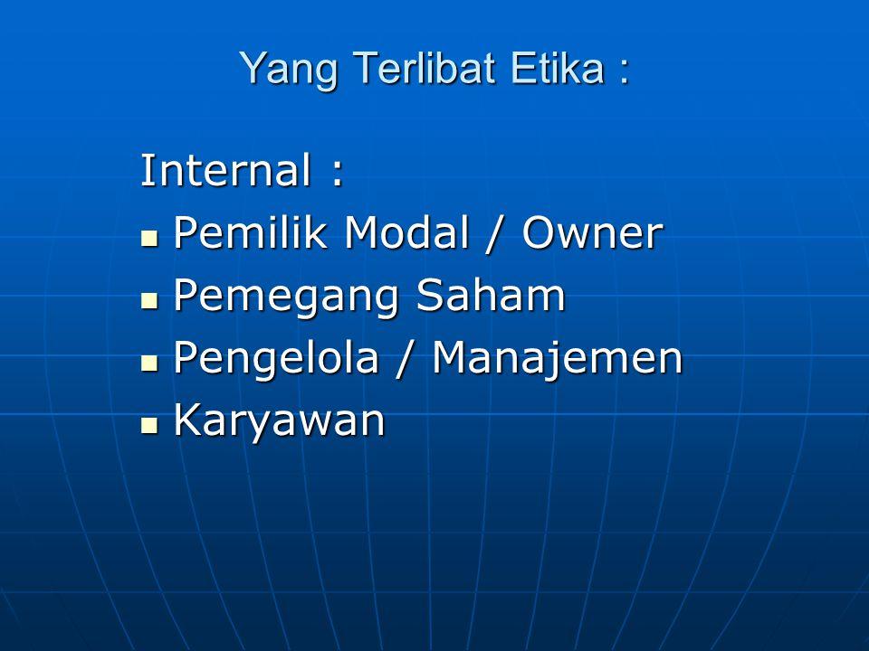 Yang Terlibat Etika : Internal : Pemilik Modal / Owner Pemilik Modal / Owner Pemegang Saham Pemegang Saham Pengelola / Manajemen Pengelola / Manajemen Karyawan Karyawan