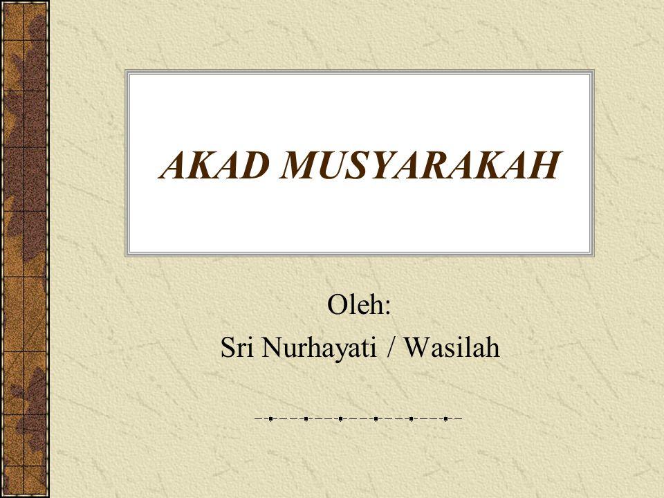AKAD MUSYARAKAH Oleh: Sri Nurhayati / Wasilah