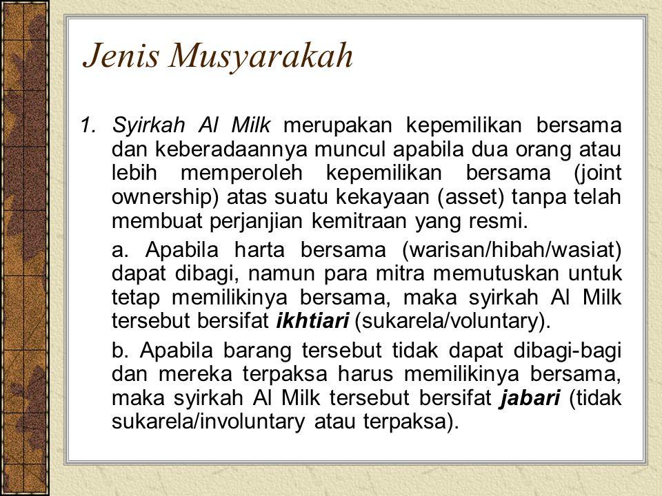 Jenis Musyarakah 1.Syirkah Al Milk merupakan kepemilikan bersama dan keberadaannya muncul apabila dua orang atau lebih memperoleh kepemilikan bersama