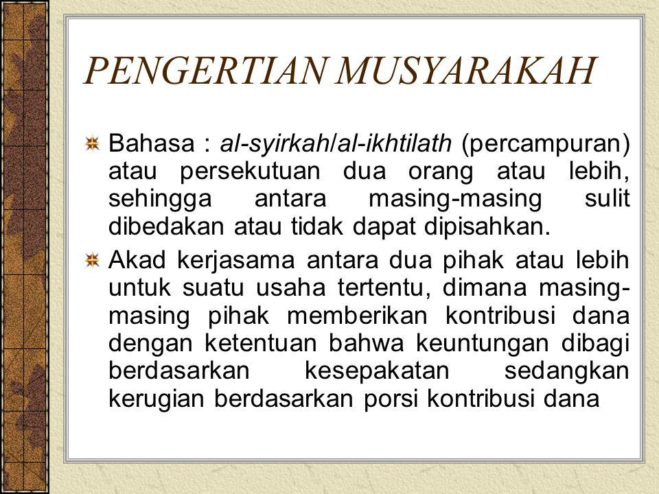 PENGERTIAN MUSYARAKAH Bahasa : al-syirkah/al-ikhtilath (percampuran) atau persekutuan dua orang atau lebih, sehingga antara masing-masing sulit dibeda