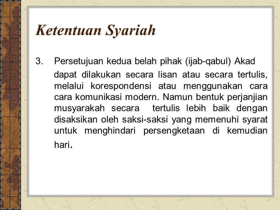 Ketentuan Syariah 3.Persetujuan kedua belah pihak (ijab-qabul) Akad dapat dilakukan secara lisan atau secara tertulis, melalui korespondensi atau meng