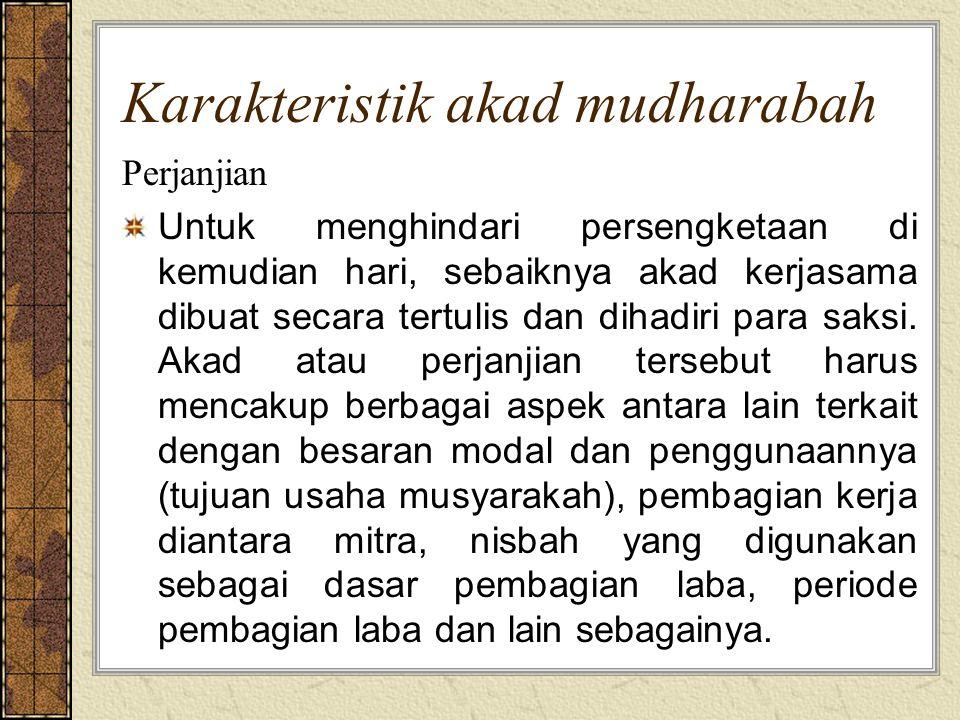 Karakteristik akad mudharabah Perjanjian Untuk menghindari persengketaan di kemudian hari, sebaiknya akad kerjasama dibuat secara tertulis dan dihadir