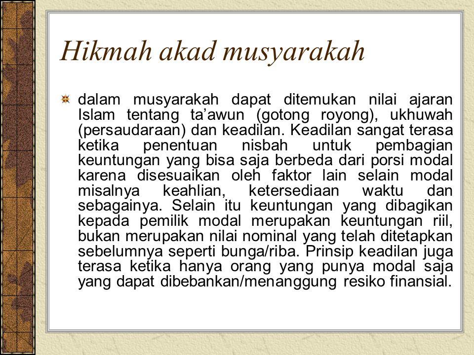 Hikmah akad musyarakah dalam musyarakah dapat ditemukan nilai ajaran Islam tentang ta'awun (gotong royong), ukhuwah (persaudaraan) dan keadilan. Keadi