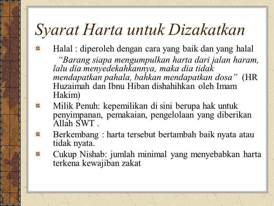 """Syarat Harta untuk Dizakatkan Halal : diperoleh dengan cara yang baik dan yang halal """"Barang siapa mengumpulkan harta dari jalan haram, lalu dia menye"""