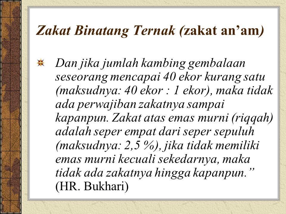 Zakat Binatang Ternak (zakat an'am) Dan jika jumlah kambing gembalaan seseorang mencapai 40 ekor kurang satu (maksudnya: 40 ekor : 1 ekor), maka tidak