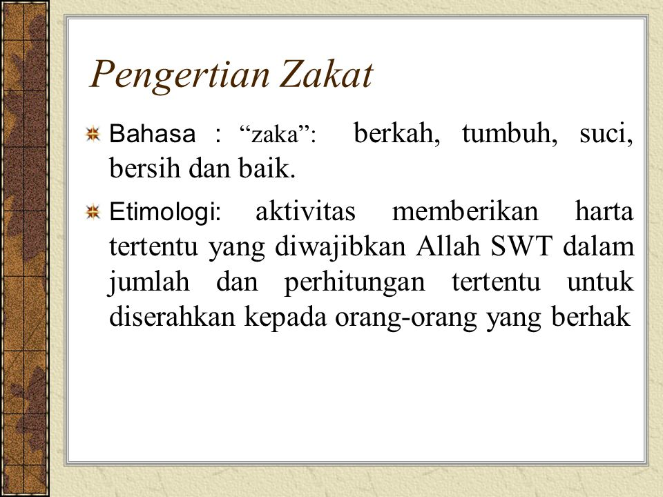 """Pengertian Zakat Bahasa : """"zaka"""": berkah, tumbuh, suci, bersih dan baik. Etimologi: aktivitas memberikan harta tertentu yang diwajibkan Allah SWT dala"""