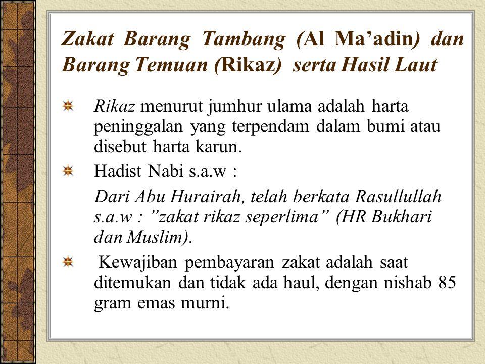 Zakat Barang Tambang (Al Ma'adin) dan Barang Temuan (Rikaz) serta Hasil Laut Rikaz menurut jumhur ulama adalah harta peninggalan yang terpendam dalam