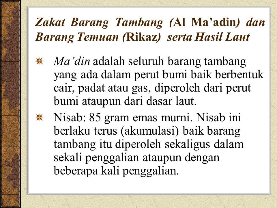 Zakat Barang Tambang (Al Ma'adin) dan Barang Temuan (Rikaz) serta Hasil Laut Ma'din adalah seluruh barang tambang yang ada dalam perut bumi baik berbe