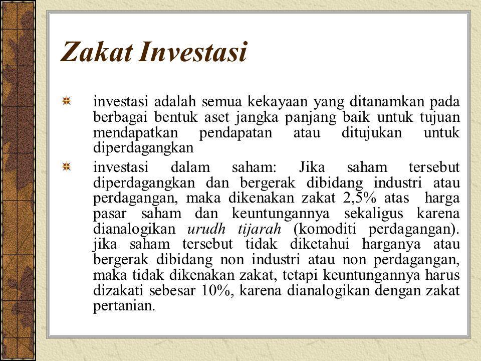 Zakat Investasi investasi adalah semua kekayaan yang ditanamkan pada berbagai bentuk aset jangka panjang baik untuk tujuan mendapatkan pendapatan atau