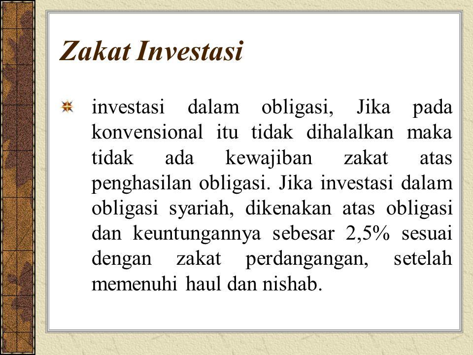 Zakat Investasi investasi dalam obligasi, Jika pada konvensional itu tidak dihalalkan maka tidak ada kewajiban zakat atas penghasilan obligasi. Jika i