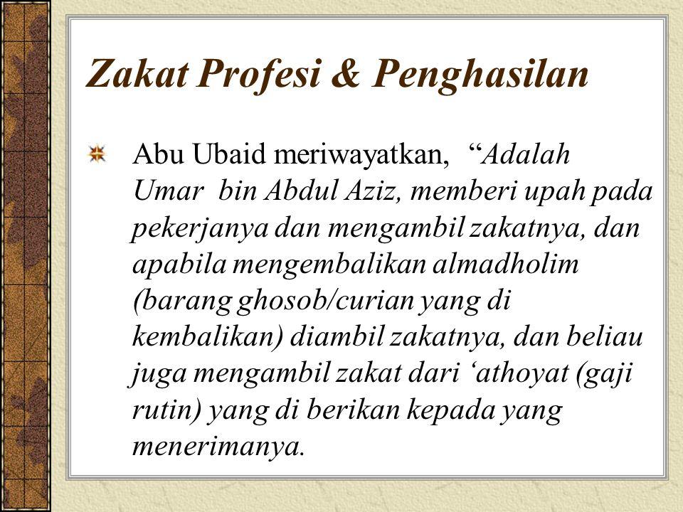 """Zakat Profesi & Penghasilan Abu Ubaid meriwayatkan, """"Adalah Umar bin Abdul Aziz, memberi upah pada pekerjanya dan mengambil zakatnya, dan apabila meng"""
