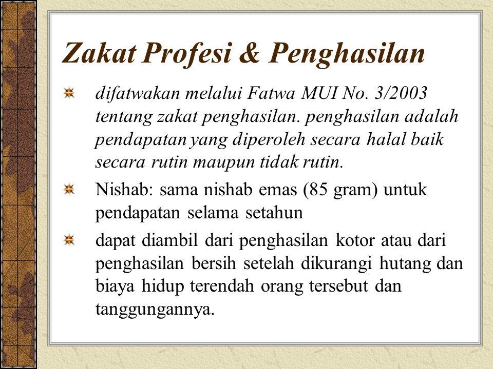 Zakat Profesi & Penghasilan difatwakan melalui Fatwa MUI No. 3/2003 tentang zakat penghasilan. penghasilan adalah pendapatan yang diperoleh secara hal