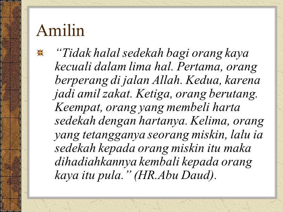 """Amilin """"Tidak halal sedekah bagi orang kaya kecuali dalam lima hal. Pertama, orang berperang di jalan Allah. Kedua, karena jadi amil zakat. Ketiga, or"""