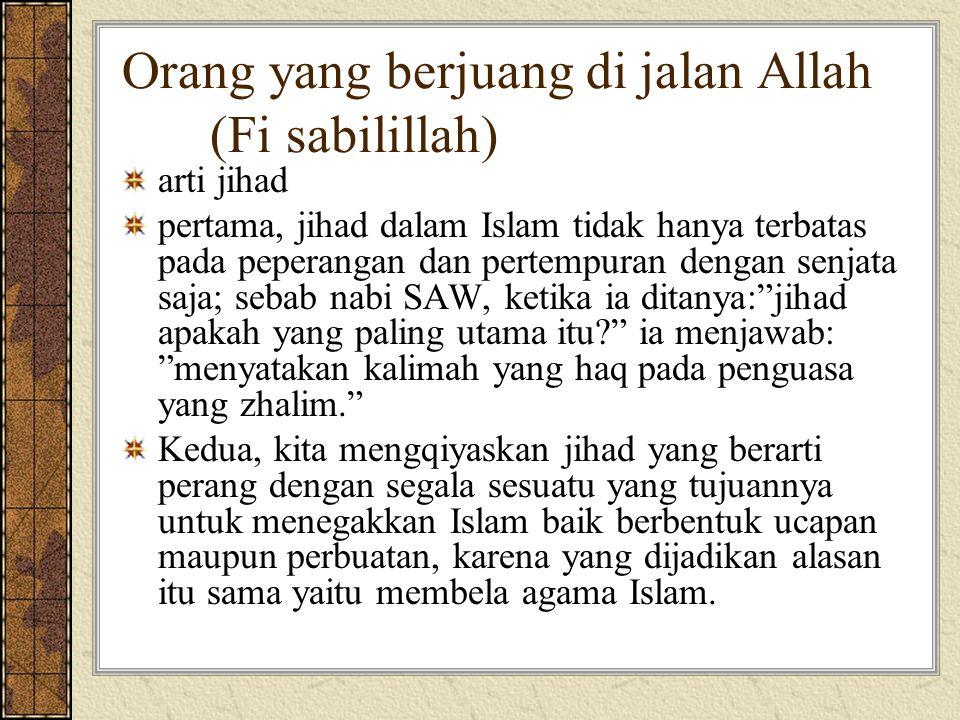 Orang yang berjuang di jalan Allah (Fi sabilillah) arti jihad pertama, jihad dalam Islam tidak hanya terbatas pada peperangan dan pertempuran dengan s