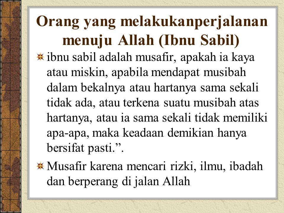 Orang yang melakukanperjalanan menuju Allah (Ibnu Sabil) ibnu sabil adalah musafir, apakah ia kaya atau miskin, apabila mendapat musibah dalam bekalny