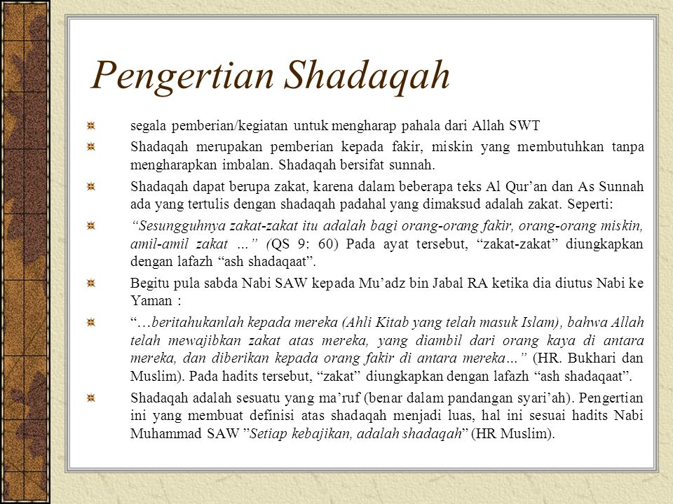 Pengertian Shadaqah segala pemberian/kegiatan untuk mengharap pahala dari Allah SWT Shadaqah merupakan pemberian kepada fakir, miskin yang membutuhkan