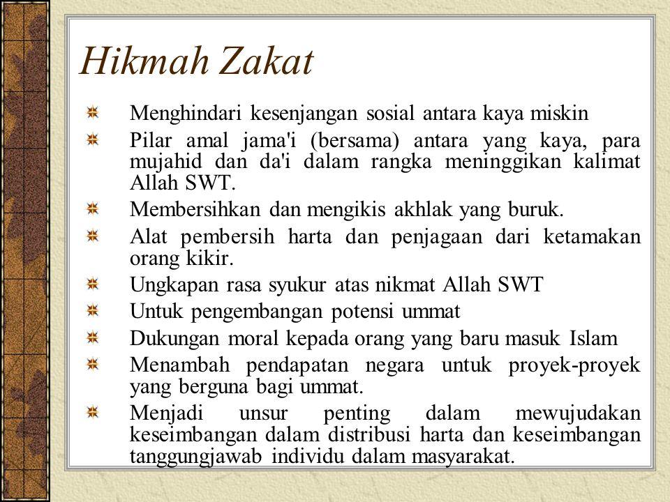 Hikmah Zakat Menghindari kesenjangan sosial antara kaya miskin Pilar amal jama'i (bersama) antara yang kaya, para mujahid dan da'i dalam rangka mening
