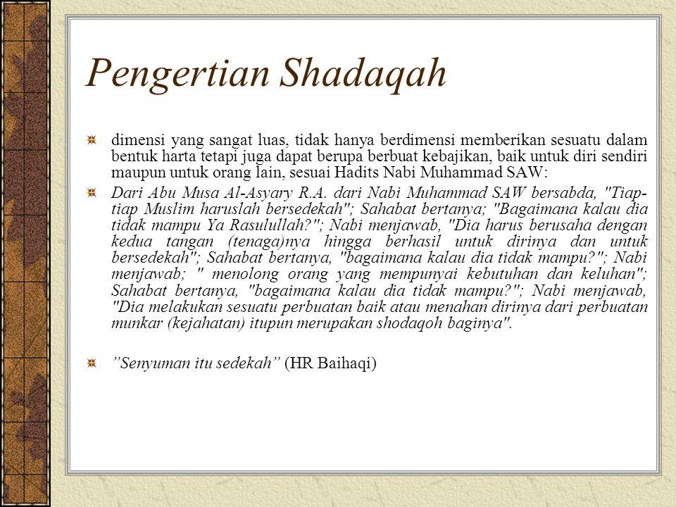 Pengertian Shadaqah dimensi yang sangat luas, tidak hanya berdimensi memberikan sesuatu dalam bentuk harta tetapi juga dapat berupa berbuat kebajikan,