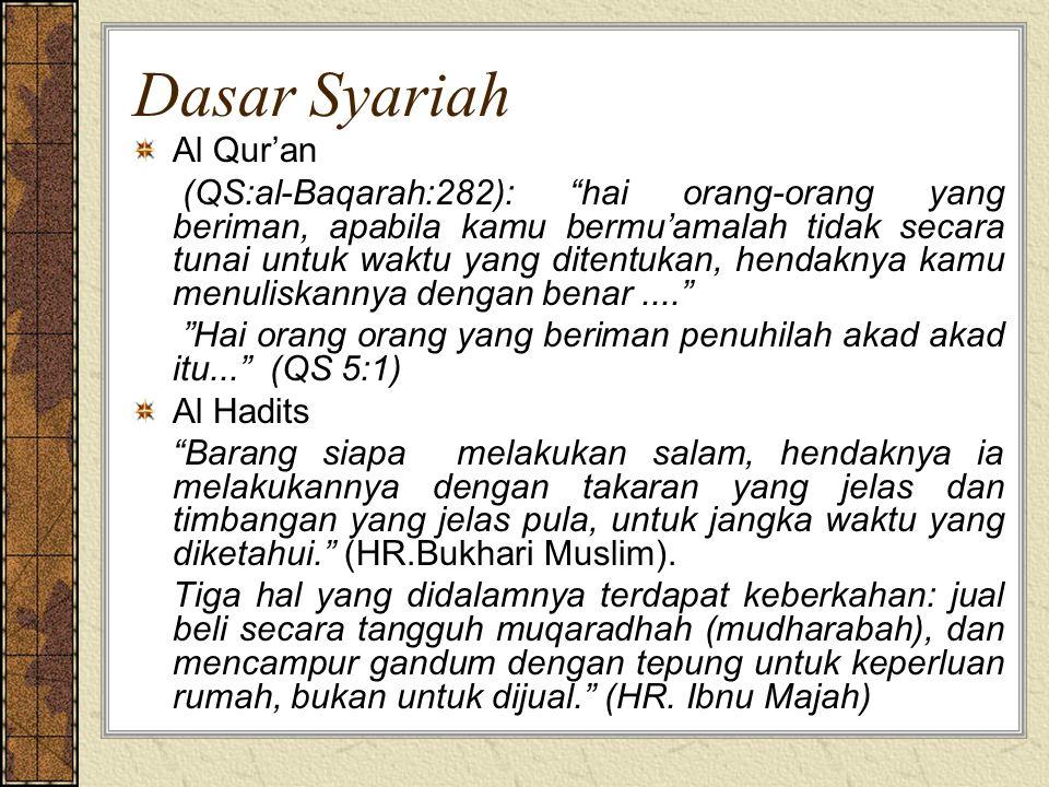 """Dasar Syariah Al Qur'an (QS:al-Baqarah:282): """"hai orang-orang yang beriman, apabila kamu bermu'amalah tidak secara tunai untuk waktu yang ditentukan,"""