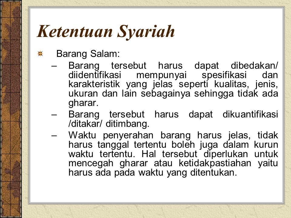 Ketentuan Syariah Barang Salam: –Barang tersebut harus dapat dibedakan/ diidentifikasi mempunyai spesifikasi dan karakteristik yang jelas seperti kual