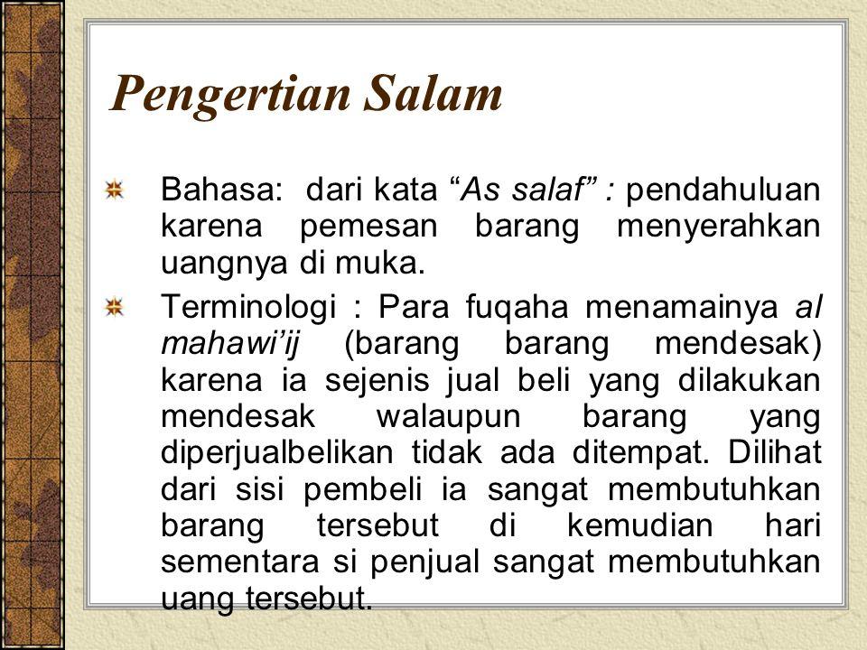 "Pengertian Salam Bahasa: dari kata ""As salaf"" : pendahuluan karena pemesan barang menyerahkan uangnya di muka. Terminologi : Para fuqaha menamainya al"