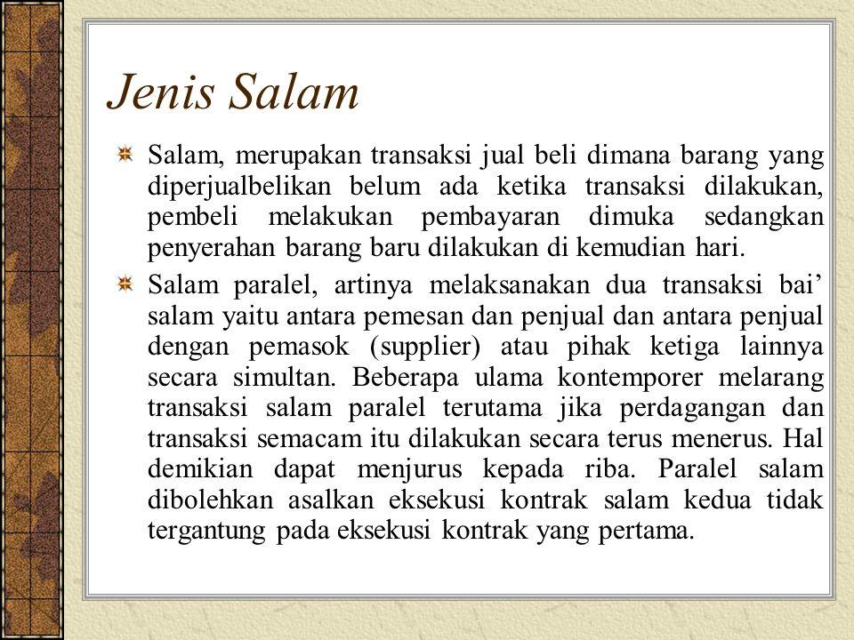 Jenis Salam Salam, merupakan transaksi jual beli dimana barang yang diperjualbelikan belum ada ketika transaksi dilakukan, pembeli melakukan pembayara