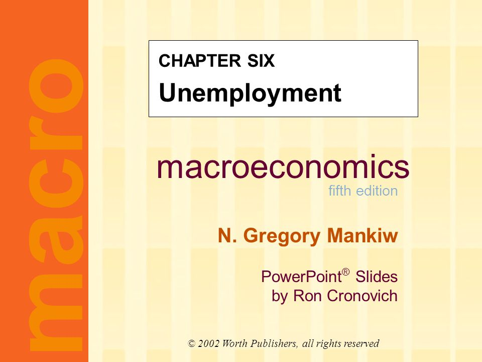 macroeconomics fifth edition N. Gregory Mankiw PowerPoint ® Slides by Ron Cronovich macro © 2002 Worth Publishers, all rights reserved CHAPTER SIX Une