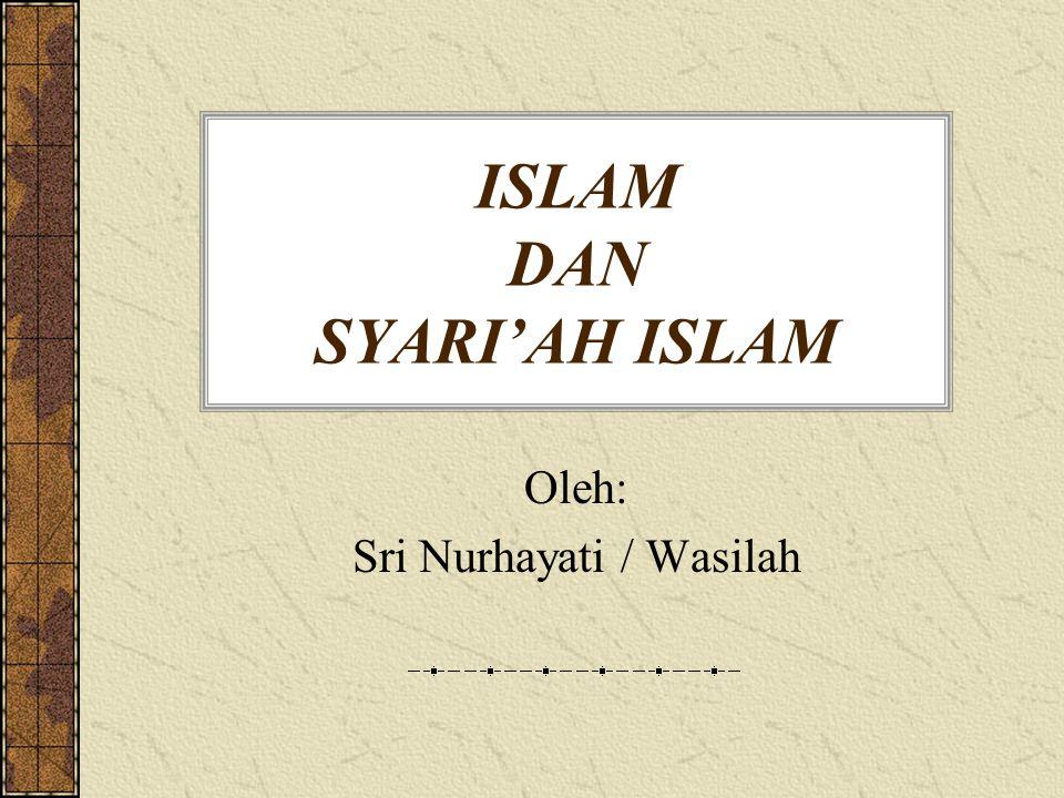 ISLAM DAN SYARI'AH ISLAM Oleh: Sri Nurhayati / Wasilah