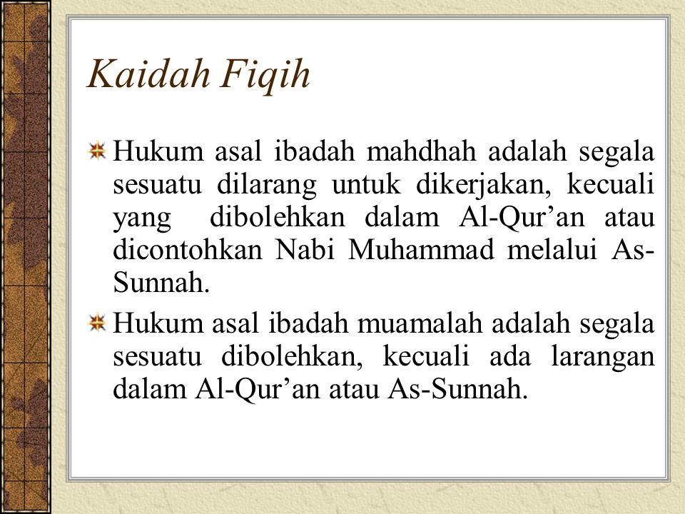 Kaidah Fiqih Hukum asal ibadah mahdhah adalah segala sesuatu dilarang untuk dikerjakan, kecuali yang dibolehkan dalam Al-Qur'an atau dicontohkan Nabi Muhammad melalui As- Sunnah.