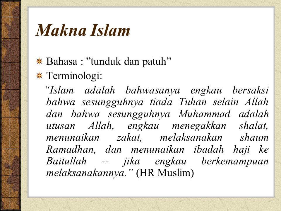 Makna Islam tunduk serta patuh (aslama) pasrah berserah diri (sallama) tangga/derajat (sullam) kedamaian (siliim) kesejahteraan, kebahagiaan dan keselamatan (salaama).