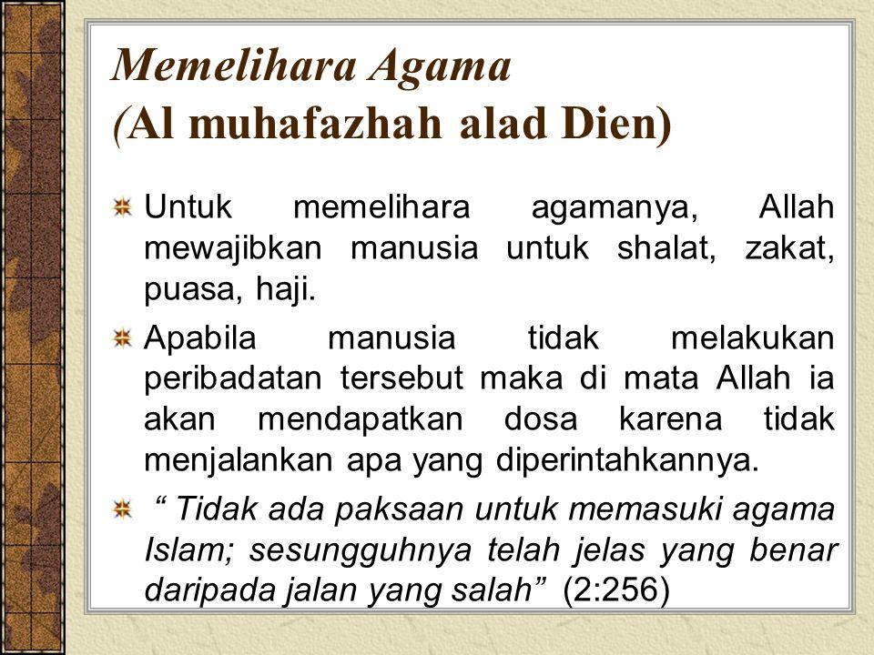 Memelihara Agama (Al muhafazhah alad Dien) Untuk memelihara agamanya, Allah mewajibkan manusia untuk shalat, zakat, puasa, haji.