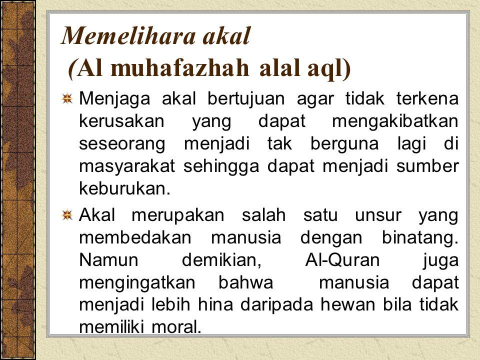 Memelihara akal (Al muhafazhah alal aql) Menjaga akal bertujuan agar tidak terkena kerusakan yang dapat mengakibatkan seseorang menjadi tak berguna lagi di masyarakat sehingga dapat menjadi sumber keburukan.