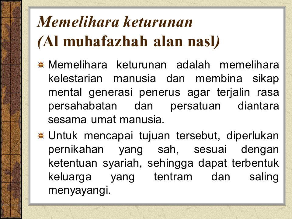 Memelihara keturunan (Al muhafazhah alan nasl) Memelihara keturunan adalah memelihara kelestarian manusia dan membina sikap mental generasi penerus agar terjalin rasa persahabatan dan persatuan diantara sesama umat manusia.