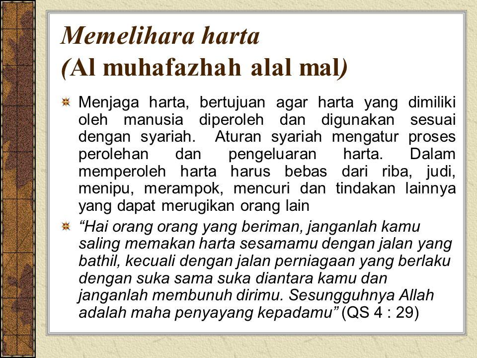 Memelihara harta (Al muhafazhah alal mal) Menjaga harta, bertujuan agar harta yang dimiliki oleh manusia diperoleh dan digunakan sesuai dengan syariah.