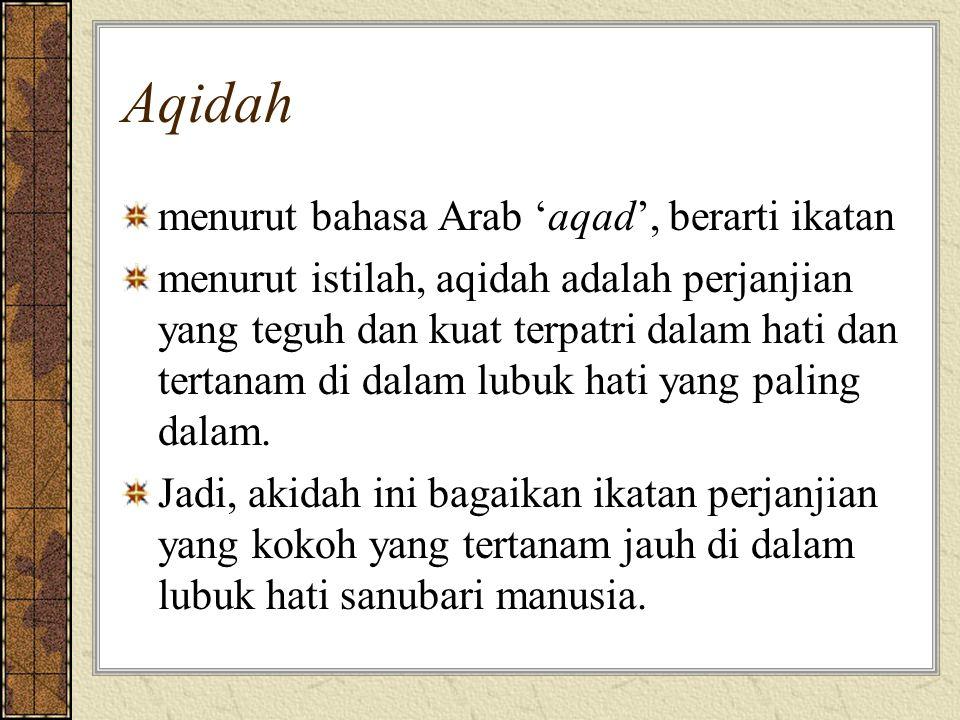 Aqidah menurut bahasa Arab 'aqad', berarti ikatan menurut istilah, aqidah adalah perjanjian yang teguh dan kuat terpatri dalam hati dan tertanam di dalam lubuk hati yang paling dalam.