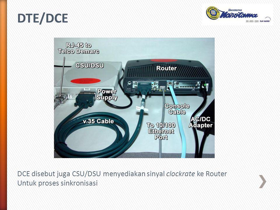 DTE/DCE DCE disebut juga CSU/DSU menyediakan sinyal clockrate ke Router Untuk proses sinkronisasi