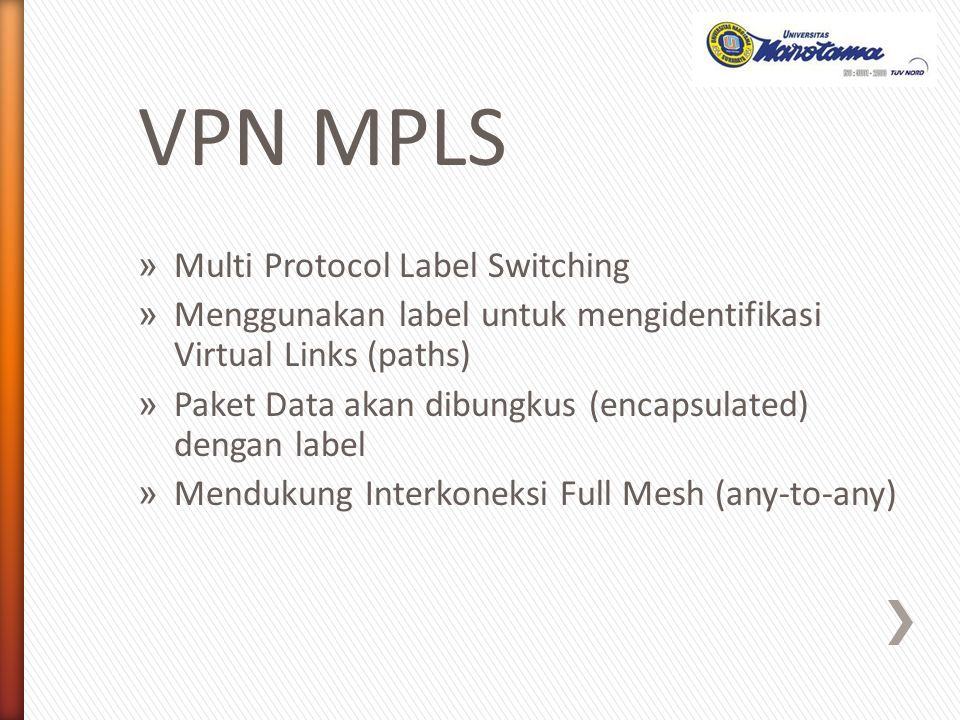 VPN MPLS » Multi Protocol Label Switching » Menggunakan label untuk mengidentifikasi Virtual Links (paths) » Paket Data akan dibungkus (encapsulated)