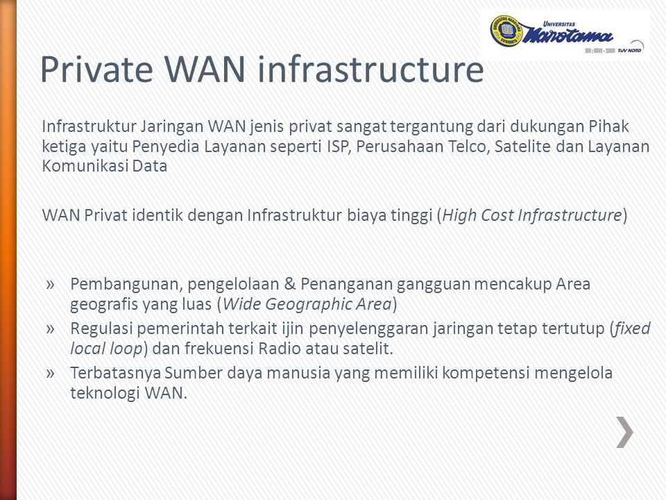 Infrastruktur Jaringan WAN jenis privat sangat tergantung dari dukungan Pihak ketiga yaitu Penyedia Layanan seperti ISP, Perusahaan Telco, Satelite da