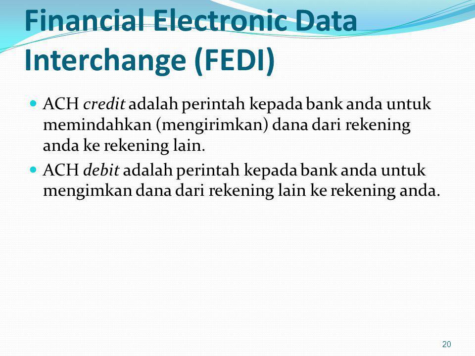Financial Electronic Data Interchange (FEDI) ACH credit adalah perintah kepada bank anda untuk memindahkan (mengirimkan) dana dari rekening anda ke re