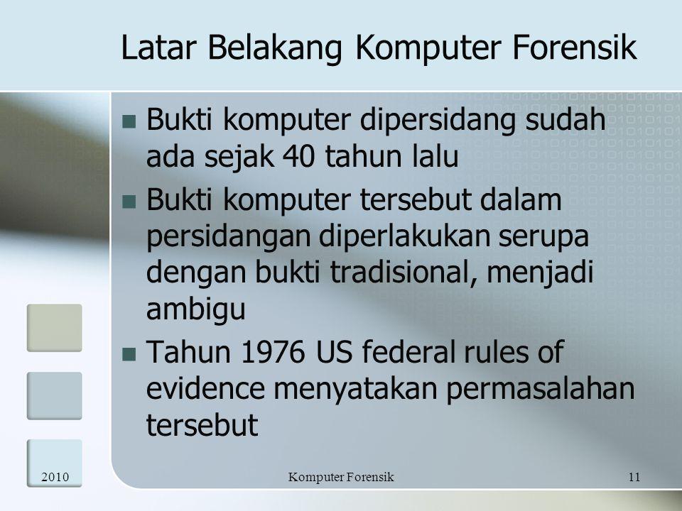 Latar Belakang Komputer Forensik Bukti komputer dipersidang sudah ada sejak 40 tahun lalu Bukti komputer tersebut dalam persidangan diperlakukan serup